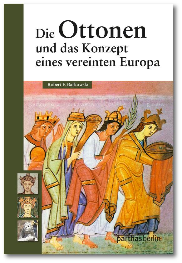 Robert F. Barkowski: Die Ottonen und das Konzept eines vereinten Europa