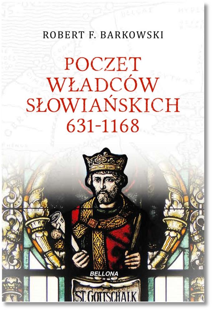 Robert F. Barkowski: Poczet władców słowiańskich 631-1168 na Połabiu